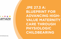JPE 27.3A: Blueprint for Advancing High-Value Maternity Care Through Physiologic Childbearing