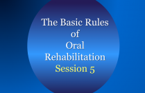 The Basic Rules of Oral Rehabilitation Session 5