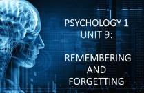 PSYCHOLOGY 1 UNIT 9: REMEMBERING AND FORGETTING