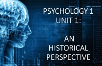 PSYCHOLOGY 1 UNIT 1: AN HISTORICAL PERSPECTIVE
