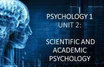 PSYCHOLOGY 1 UNIT 2: SCIENTIFIC AND ACADEMIC PSYCHOLOGY