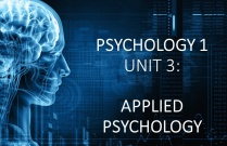 PSYCHOLOGY 1 UNIT 3: APPLIED PSYCHOLOGY