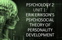 PSYCHOLOGY 2 UNIT 1: ERIK ERIKSON'S PSYCHOSOCIAL THEORY OF PERSONALITY DEVELOPMENT
