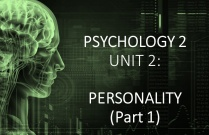 PSYCHOLOGY 2 UNIT 2: PERSONALITY (Part 1)