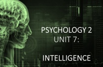 PSYCHOLOGY 2 UNIT 7: INTELLIGENCE