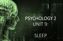 PSYCHOLOGY 2 UNIT 9: SLEEP