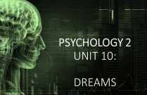 PSYCHOLOGY 2 UNIT 10: DREAMS