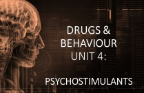 DRUGS & BEHAVIOUR UNIT 4: PSYCHOSTIMULANTS