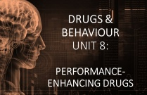 DRUGS & BEHAVIOUR UNIT 8: PERFORMANCE-ENHANCING  DRUGS