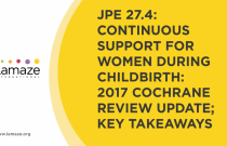 JPE 27.4: Continuous Support for Women During Childbirth: 2017 Cochrane Review Update; Key Takeaways