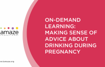 On-Demand Learning: Making Sense of Advice about Drinking During Pregnancy