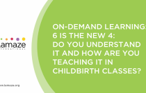 On-Demand Learning: 6 is the New 4: Do You Understand It and How Are You Teaching It in Childbirth Classes?