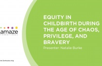 LamazeLive 2018: Equity in Childbirth During the Age of Chaos, Privilege, and Bravery