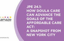 JPE 24.1: How Doula Care Can Advance the Goals of the Affordable Care Act: A Snapshot From NYC