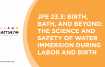 JPE 23.3: Birth, Bath, and Beyond: The Science and Safety of Water Immersion During Labor and Birth
