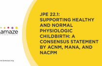 JPE 22.1: Supporting Healthy and Normal Physiologic Childbirth: A Consensus Statement by ACNM, MANA, and NACPM