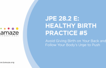 JPE 28.2 E: Healthy Birth Practice #5 - Avoid Giving Birth on Your Back and Follow Your Body's Urge to Push