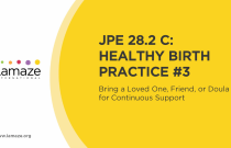 JPE 28.2 C: Healthy Birth Practice #3 - Bring a Loved One, Friend, or Doula for Continuous Support