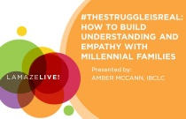LamazeLIVE 2019: #thestruggleisreal - How to Build Understanding and Empathy with Millennial Families