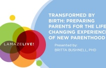 LamazeLIVE 2019: Transformed by Birth - Preparing Parents for the Life-Changing Experience of New Parenthood