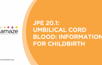 JPE 20.1 Umbilical Cord Blood: Information for Childbirth Educators