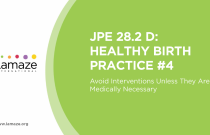 JPE 28.2 D: Healthy Birth Practice #4 - Avoid Interventions Unless They Are Medically Necessary
