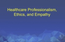 Healthcare Professionalism, Ethics, and Empathy