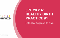 JPE 28.2 A: Healthy Birth Practice #1 - Let Labor Begin on Its Own