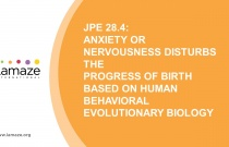 JPE 28.4: Anxiety or Nervousness Disturbs the Progress of Birth Based on Human Evolutionary Biology