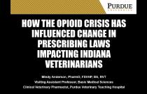 How the Opioid Crisis has Influenced Change in Prescribing Laws Impacting Indiana Veterinarians