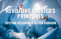 Revisiting Halsted's Principles - Tips to Becoming a Better Surgeon