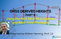 GNSS Derived Heights 3 – Using the NGS 58 & 59 Guidelines and Real-Time Precisions