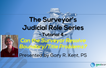 The Surveyor's Judicial Role Series 4 – Can the Surveyor Resolve Boundary/Title Problems?